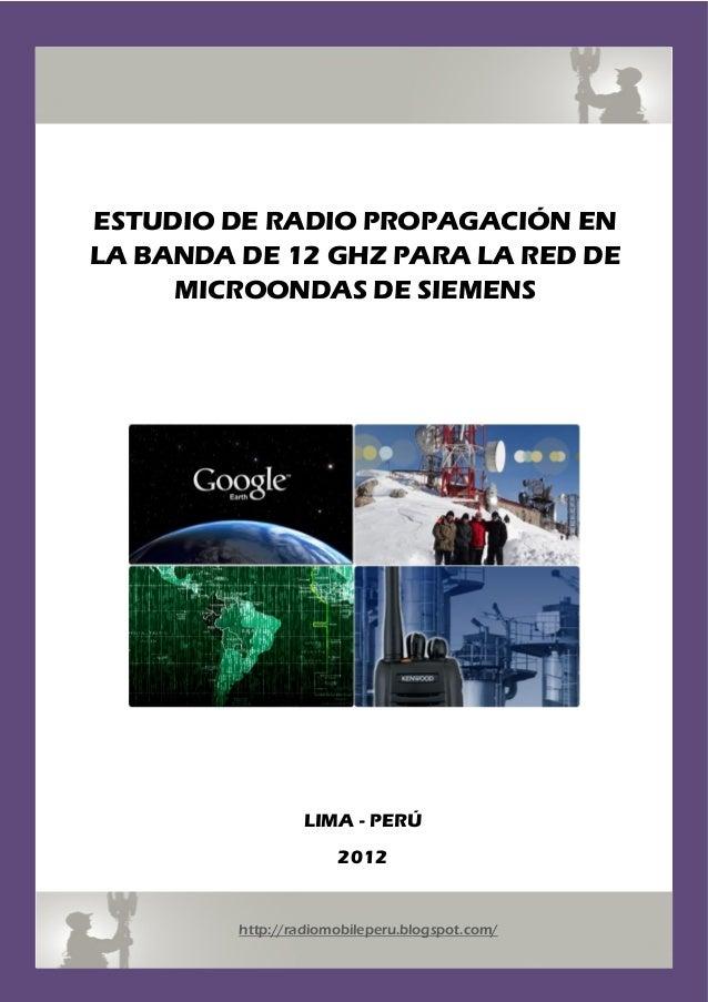 ESTUDIO DE RADIO PROPAGACIÓN ENLA BANDA DE 12 GHZ PARA LA RED DEMICROONDAS DE SIEMENSLIMA - PERÚ2012http://radiomobileperu...