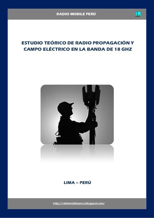 ESTUDIO TEÓRICO DE RADIO PROPAGACIÓN YCAMPO ELÉCTRICO EN LA BANDA DE 18 GHZhttp://radiomobileperu.blogspot.com/RADIO MOBIL...