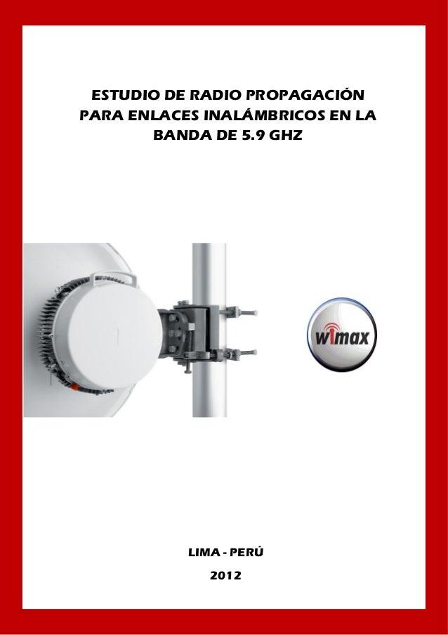 ESTUDIO DE RADIO PROPAGACIÓNPARA ENLACES INALÁMBRICOS EN LABANDA DE 5.9 GHZLIMA - PERÚ2012