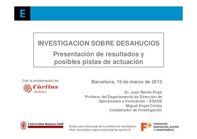 INVESTIGACION SOBRE DESAHUCIOSPresentación de resultados yposibles pistas de actuaciónBarcelona, 19 de marzo de 2013Dr. Ju...