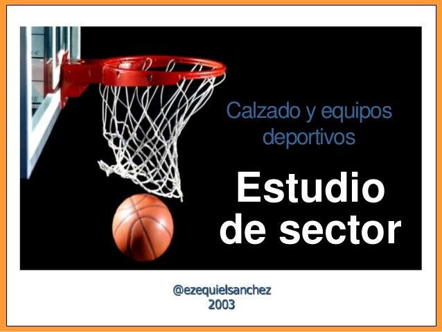Calzado y equipos            deportivos        Estudio       de sector@ezequielsanchez     2003