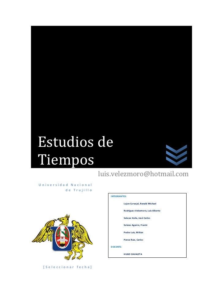 Estudios deTiempos                        luis.velezmoro@hotmail.comUniversidad Nacional          de Trujillo             ...