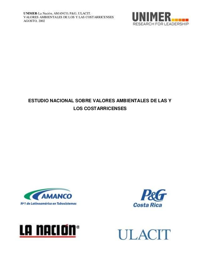 UNIMER-La Nación, AMANCO, P&G, ULACIT. 1 VALORES AMBIENTALES DE LOS Y LAS COSTARRICENSES AGOSTO, 2002 ESTUDIO NACIONAL SOB...