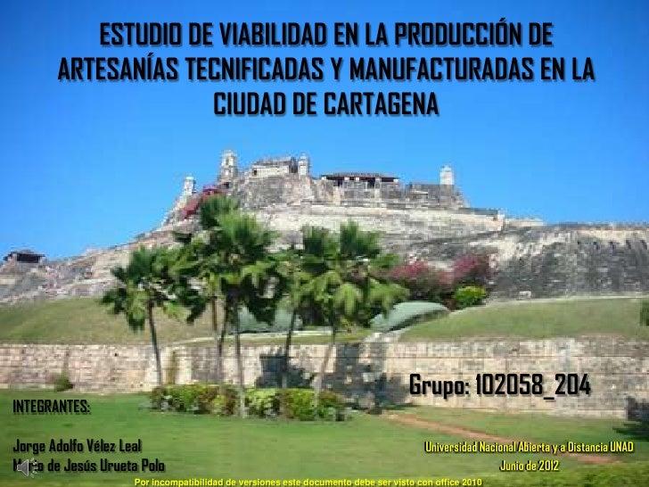 ESTUDIO DE VIABILIDAD EN LA PRODUCCIÓN DE       ARTESANÍAS TECNIFICADAS Y MANUFACTURADAS EN LA                    CIUDAD D...
