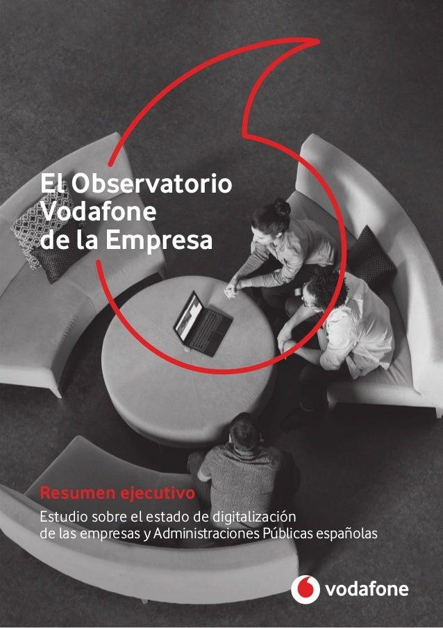 Resumen ejecutivo El Observatorio Vodafone de la Empresa Estudio sobre el estado de digitalización de las empresas y Admin...