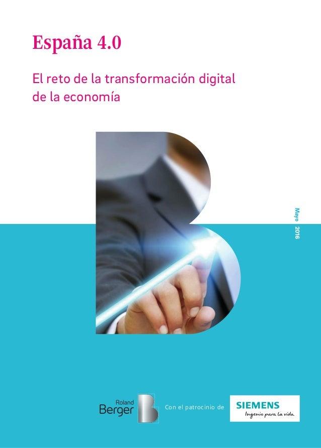 España 4.0 El reto de la transformación digital de la economía Mayo2016 Con el patrocinio de
