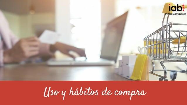 Uso y hábitos de compra #IABeCommerce