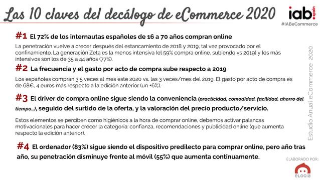 ELABORADO POR: EstudioAnualeCommerce2020 #IABeCommerce Las 10 claves del decálogo de eCommerce 2020 #1 El 72% de los inter...
