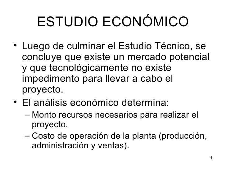 ESTUDIO ECONÓMICO • Luego de culminar el Estudio Técnico, se   concluye que existe un mercado potencial   y que tecnológic...