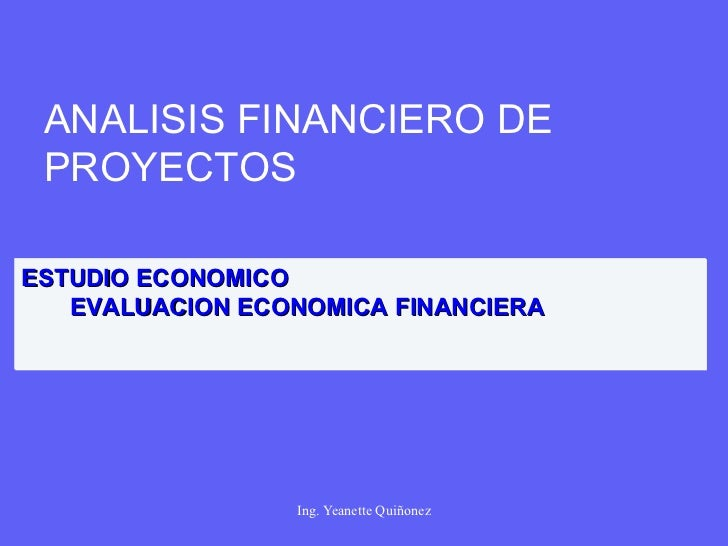 ANALISIS FINANCIERO DE PROYECTOS ESTUDIO ECONOMICO EVALUACION ECONOMIC A  FIN A NCIER A
