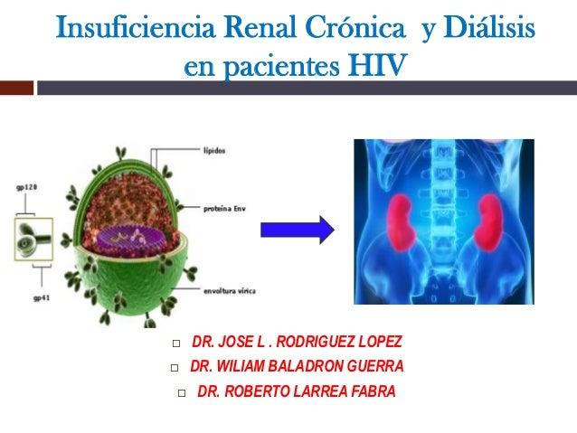 Insuficiencia Renal Crónica y Diálisis en pacientes HIV  DR. JOSE L . RODRIGUEZ LOPEZ  DR. WILIAM BALADRON GUERRA  DR. ...