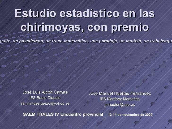 Estudio estadístico en las chirimoyas, con premio José Manuel Huertas Fernández IES Martínez Montañés [email_address] José...