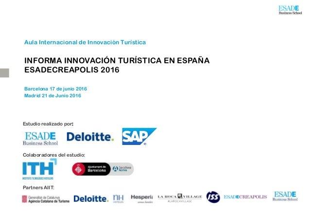 INFORMA INNOVACIÓN TURÍSTICA EN ESPAÑA ESADECREAPOLIS 2016 Aula Internacional de Innovación Turística Barcelona 17 de juni...