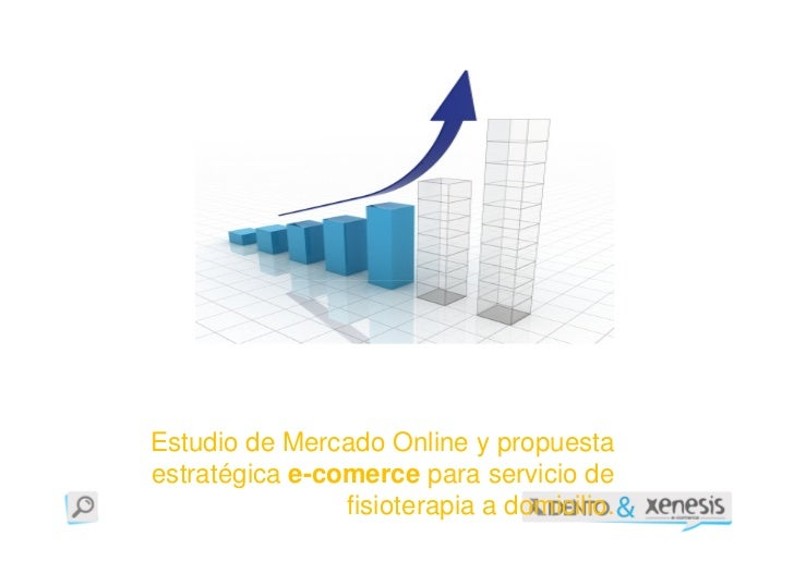 Estudio de Mercado Online y propuestaestratégica e-comerce para servicio de                fisioterapia a domicilio.