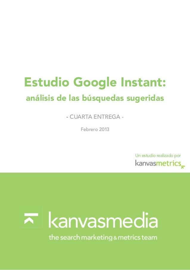 Estudio Google Instant:análisis de las búsquedas sugeridas          - CUARTA ENTREGA -              Febrero 2013          ...
