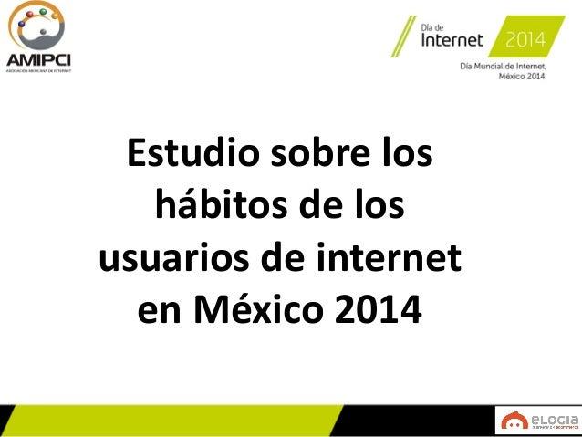 Estudio habitos del_internauta_mexicano_2014_v_md Slide 2