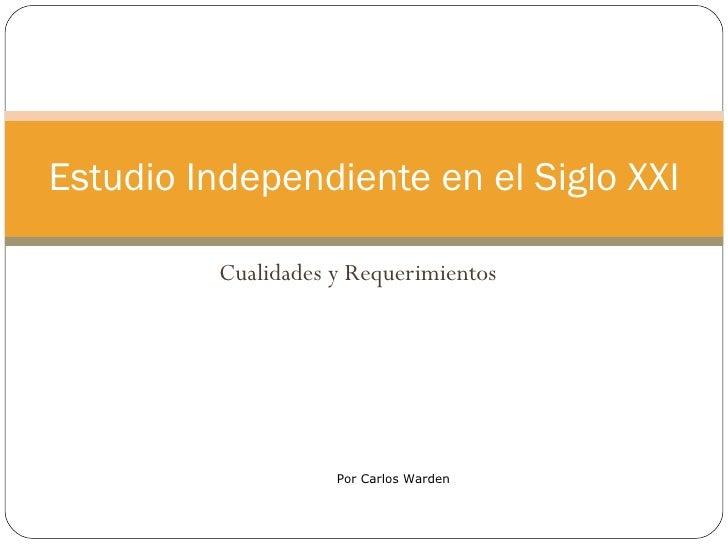 Cualidades y Requerimientos Estudio Independiente en el Siglo XXI Por Carlos Warden