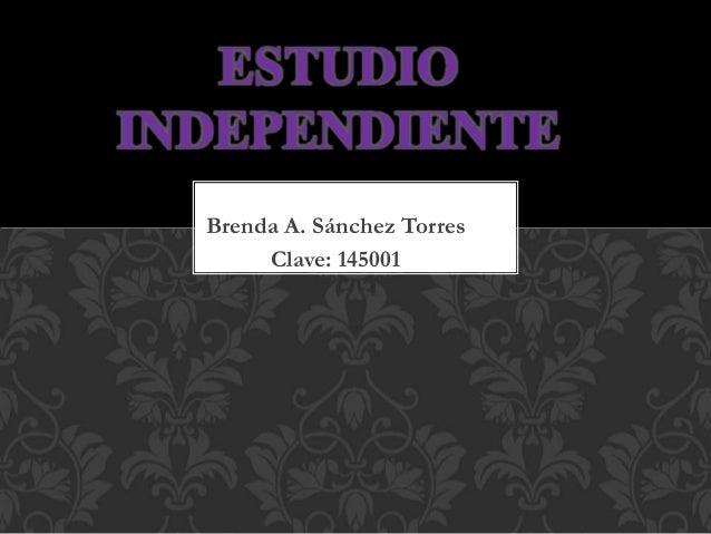 Brenda A. Sánchez Torres Clave: 145001 ESTUDIO INDEPENDIENTE