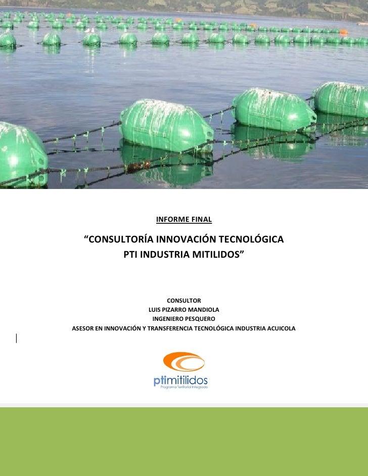 "INFORME FINAL     ""CONSULTORÍA INNOVACIÓN TECNOLÓGICA           PTI INDUSTRIA MITILIDOS""                                  ..."