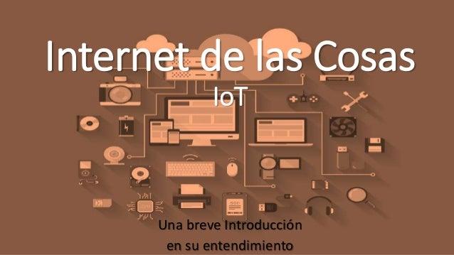 Internet de las Cosas IoT Una breve Introducción en su entendimiento