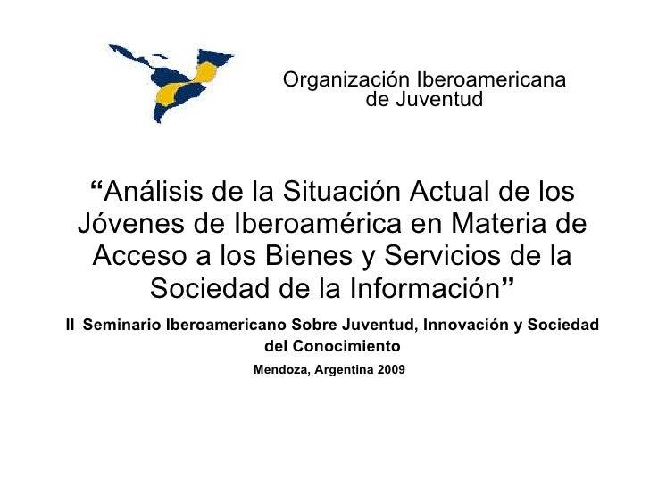 """"""" Análisis de la Situación Actual de los Jóvenes de Iberoamérica en Materia de Acceso a los Bienes y Servicios de la Socie..."""