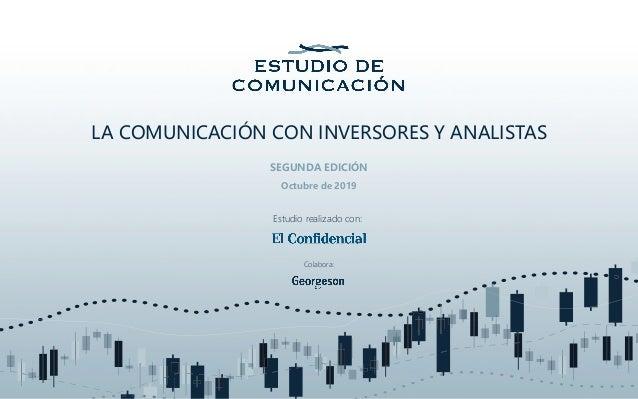 LA COMUNICACIÓN CON INVERSORES Y ANALISTAS SEGUNDA EDICIÓN Estudio realizado con: Colabora: Octubre de 2019