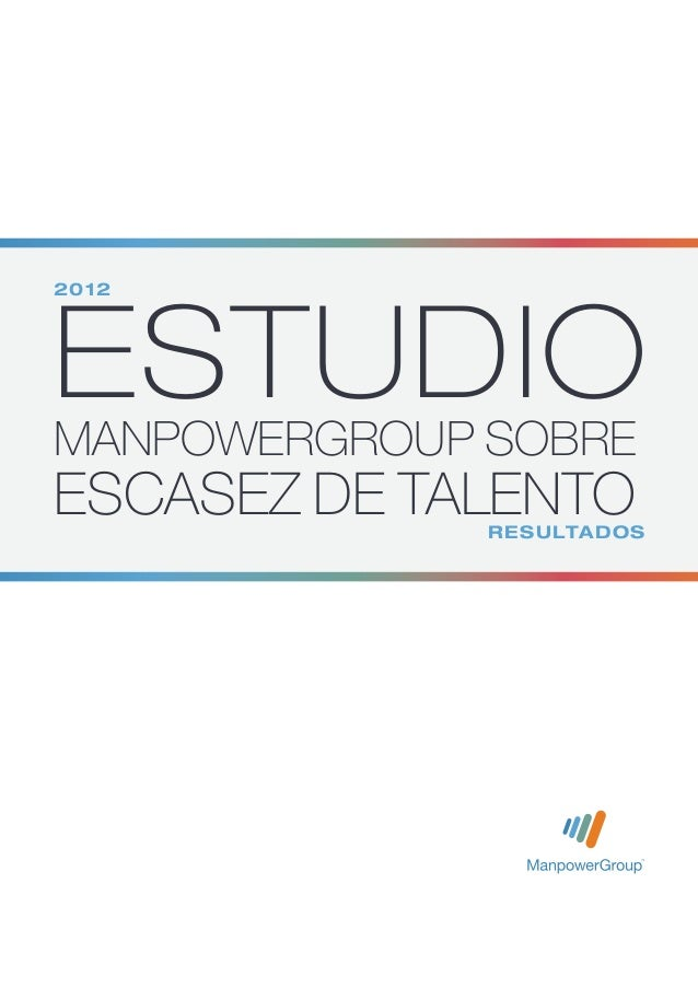Estudio2012ManpowerGroup sobreEscasez de Talento              Resultados