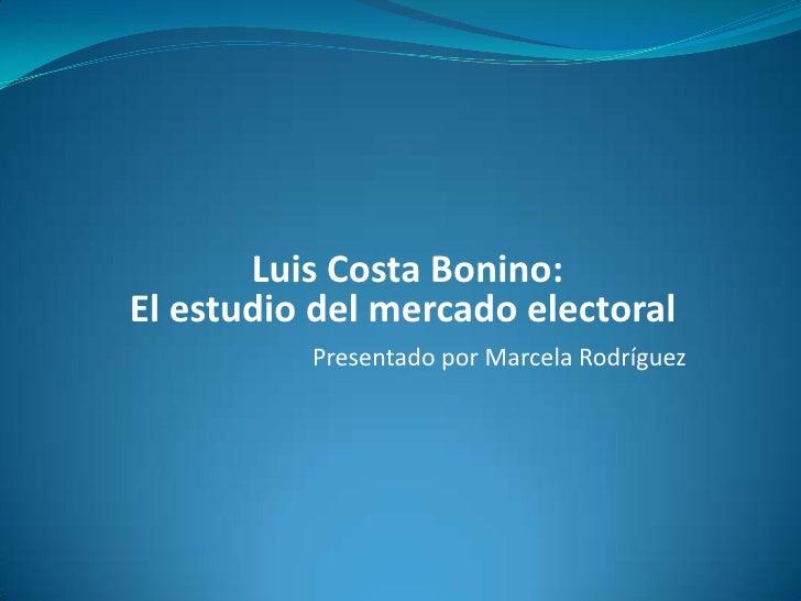 Luis Costa Bonino:<br />El estudio del mercado electoral<br />Presentado por Marcela Rodríguez <br />
