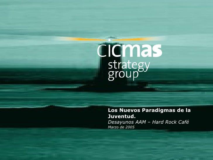 Los Nuevos Paradigmas de laJuventud.Desayunos AAM – Hard Rock CaféMarzo de 2005
