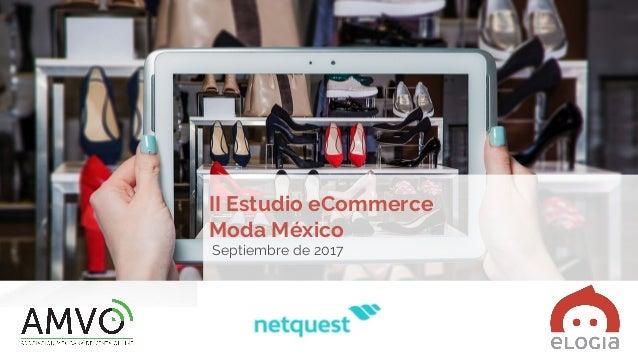II Estudio eCommerce Moda México Septiembre de 2017