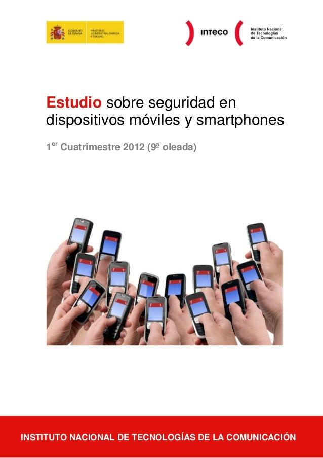 Estudio sobre seguridad en       dispositivos móviles y smartphones       1er Cuatrimestre 2012 (9ª oleada)INSTITUTO NACIO...