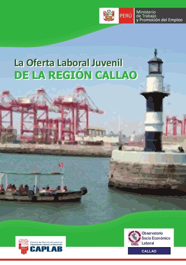 La Oferta Laboral Juvenil DE LA REGIÓN CALLAO La Oferta Laboral Juvenil DE LA REGIÓN CALLAO CALLAO Observatorio Socio Econ...