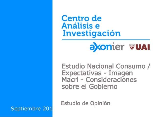 Estudio Nacional Consumo / Expectativas - Imagen Macri - Consideraciones sobre el Gobierno Estudio de Opinión Septiembre 2...
