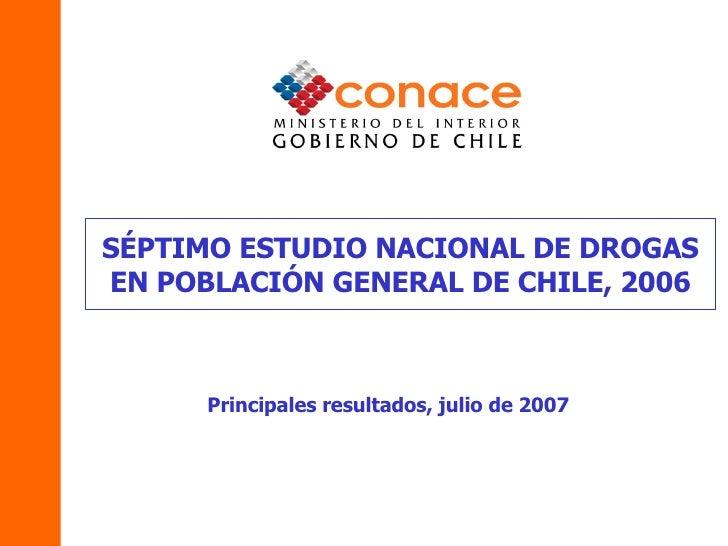 SÉPTIMO ESTUDIO NACIONAL DE DROGAS EN POBLACIÓN GENERAL DE CHILE, 2006 Principales resultados, julio  de 2007
