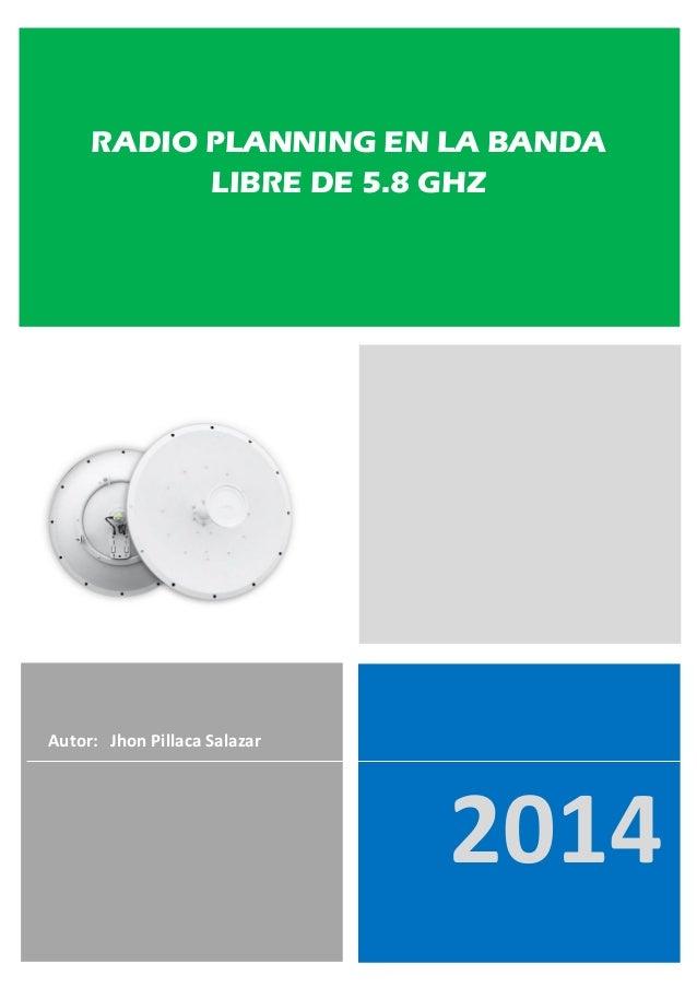 2014 Autor: Jhon Pillaca Salazar RADIO PLANNING EN LA BANDA LIBRE DE 5.8 GHZ