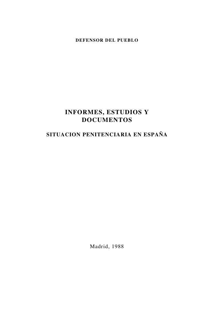 DEFENSOR DEL PUEBLO     INFORMES, ESTUDIOS Y         DOCUMENTOSSITUACION PENITENCIARIA EN ESPAÑA           Madrid, 1988