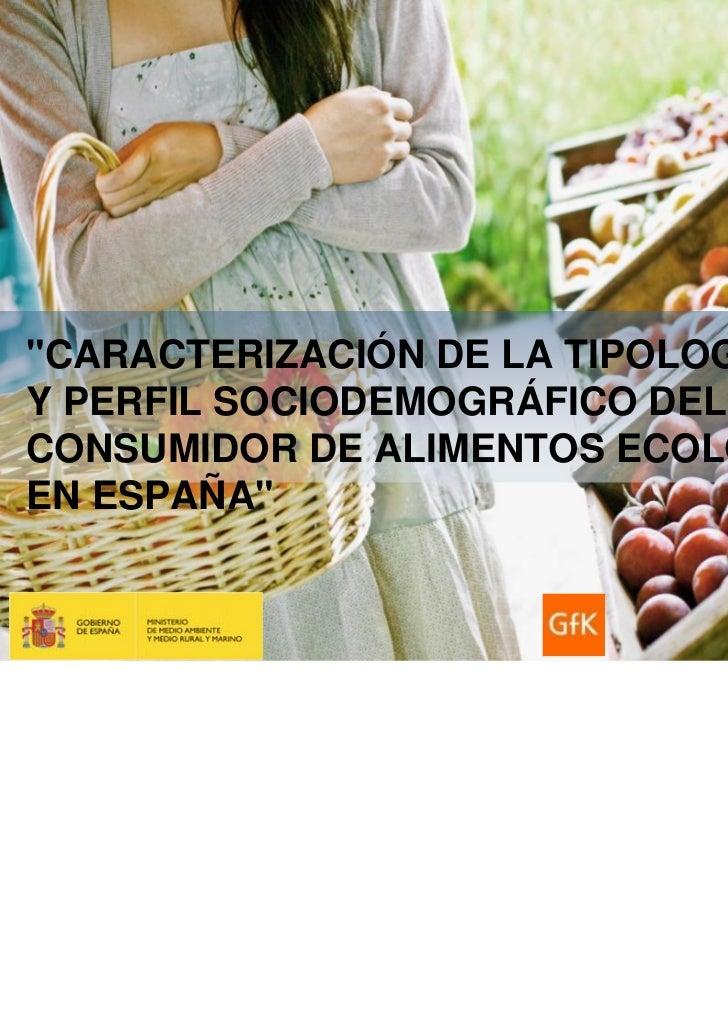 """GfK Emer Ad Hoc Research   Perfil del consumidor de alimentos ecológicos   NOVIEMBRE 2011""""CARACTERIZACIÓN DE LA TIPOLOGÍAY..."""