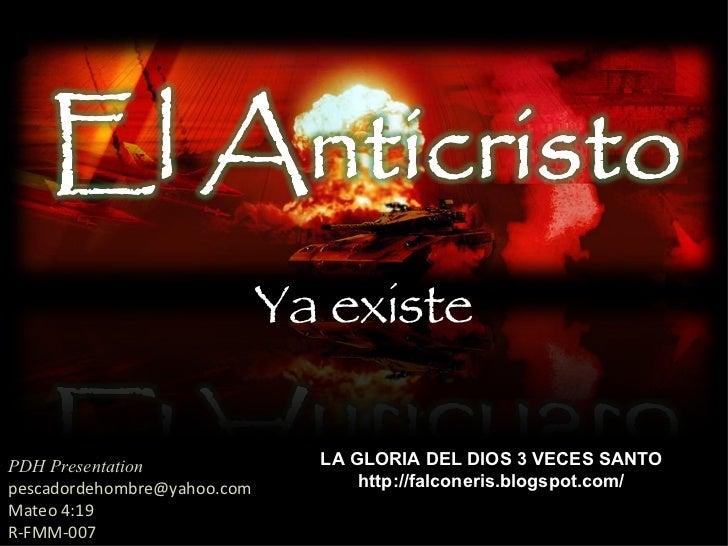 Ya existe PDH Presentation [email_address] Mateo 4:19 R-FMM-007 LA GLORIA DEL DIOS 3 VECES SANTO http://falconeris.blogspo...