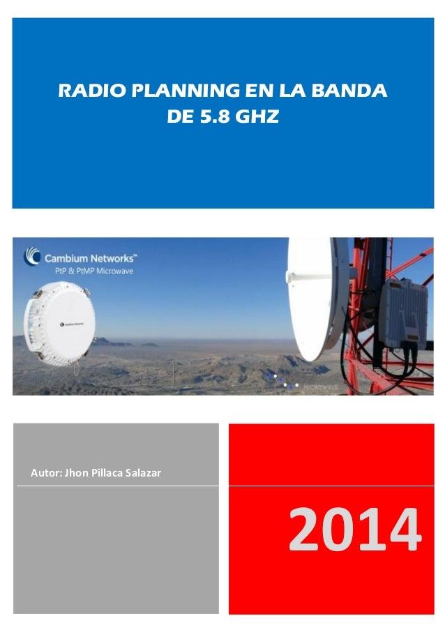 2014 Autor: Jhon Pillaca Salazar RADIO PLANNING EN LA BANDA DE 5.8 GHZ