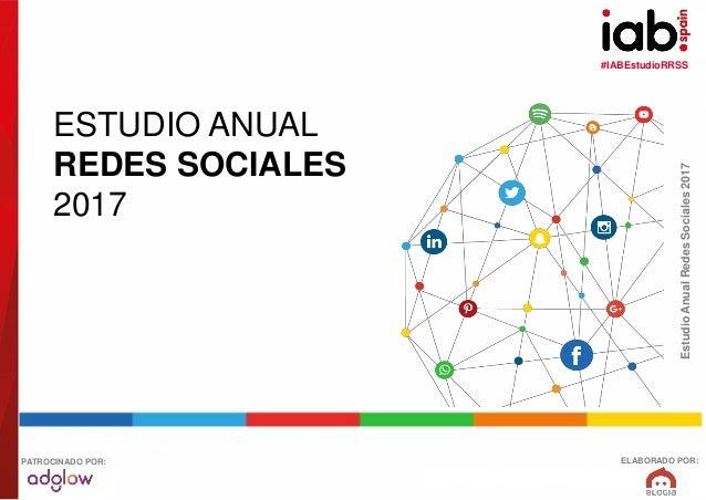 #IABEstudioRRSS EstudioAnualRedesSociales2017 ELABORADO POR:PATROCINADO POR: ESTUDIO ANUAL REDES SOCIALES 2017