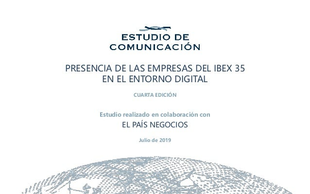 PRESENCIA DE LAS EMPRESAS DEL IBEX 35 EN EL ENTORNO DIGITAL CUARTA EDICIÓN Estudio realizado en colaboración con EL PAÍS N...