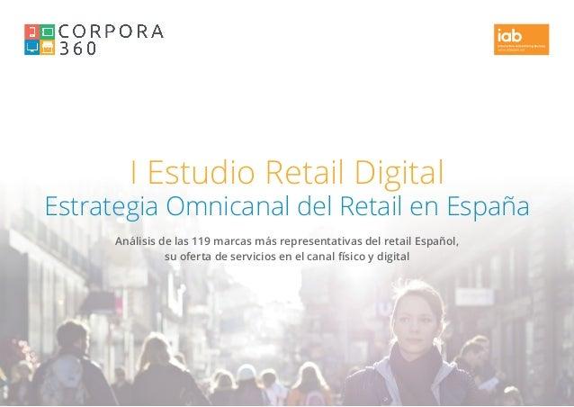 I Estudio Retail Digital Estrategia Omnicanal del Retail en España Análisis de las 119 marcas más representativas del reta...