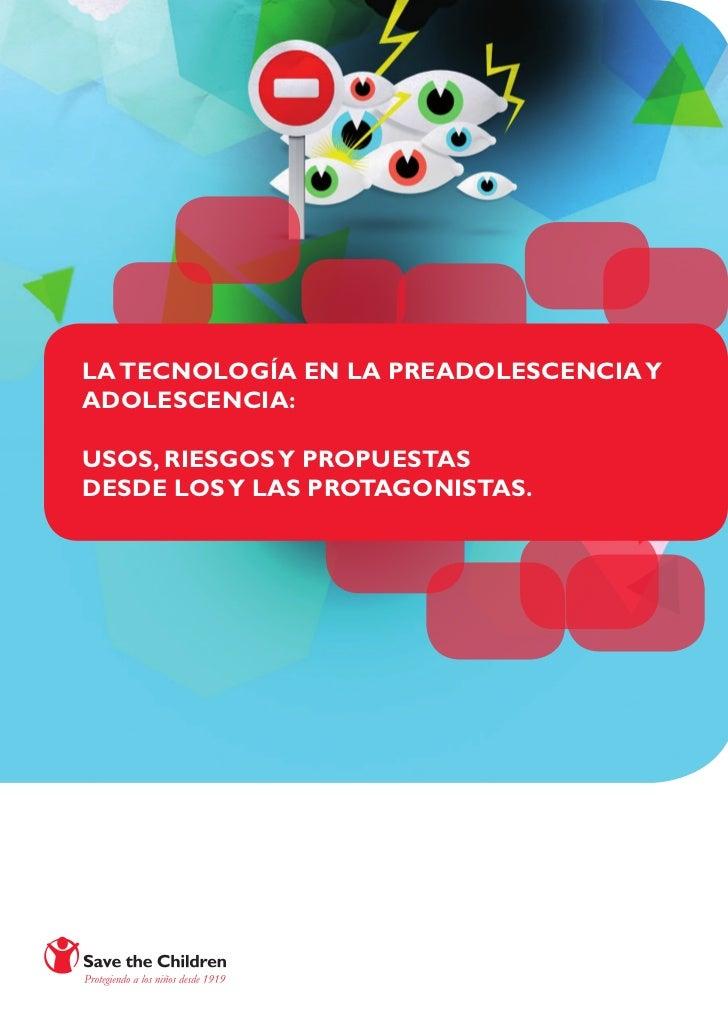 LA TECNOLOGÍA EN LA PREADOLESCENCIA YADOLESCENCIA:USOS, RIESGOS Y PROPUESTASDESDE LOS Y LAS PROTAGONISTAS.