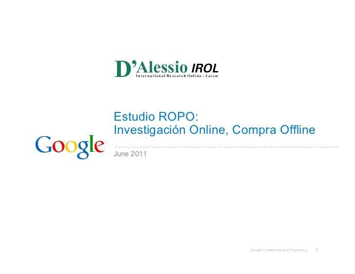 Estudio ROPO:Investigación Online, Compra OfflineJune 2011                        Google Confidential and Proprietary   1