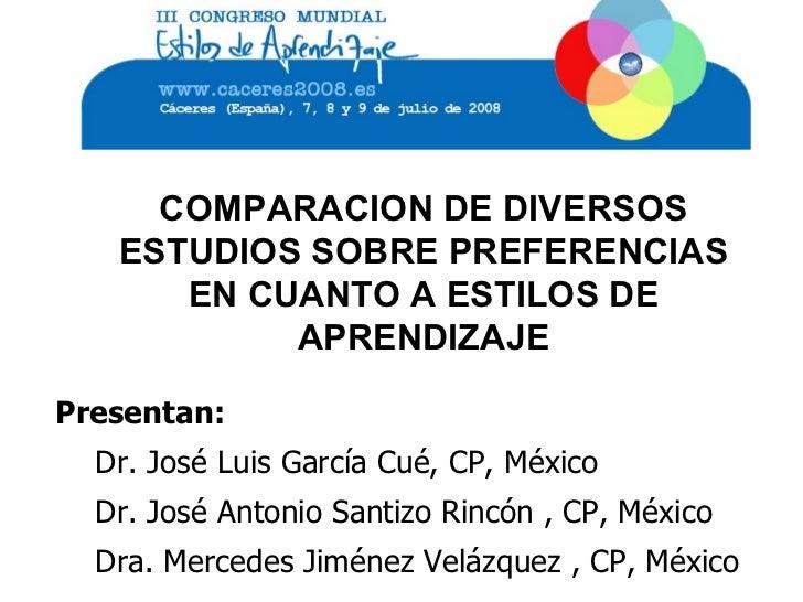 COMPARACION DE DIVERSOS ESTUDIOS SOBRE PREFERENCIAS EN CUANTO A ESTILOS DE APRENDIZAJE <ul><li>Presentan: </li></ul><ul><u...