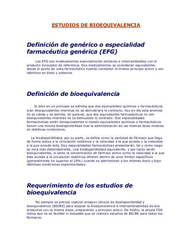 ESTUDIOS DE BIOEQUIVALENCIADefinición de genérico o especialidadfarmacéutica genérica (EFG)      Las EFG son medicamentos ...