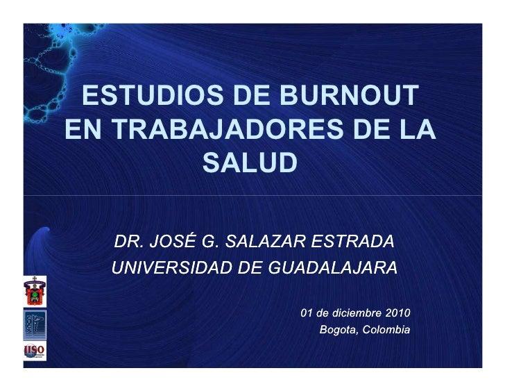 ESTUDIOS DE BURNOUTEN TRABAJADORES DE LA        SALUD  DR. JOSÉ G. SALAZAR ESTRADA  UNIVERSIDAD DE GUADALAJARA            ...