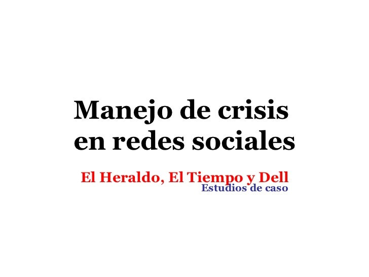Manejo de crisisen redes socialesEl Heraldo, El Tiempo y Dell                Estudios de caso