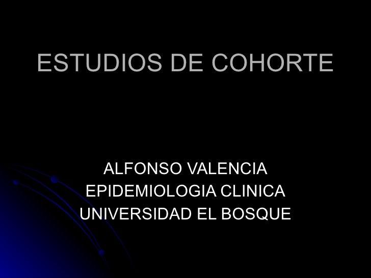 ESTUDIOS DE COHORTE ALFONSO VALENCIA EPIDEMIOLOGIA CLINICA UNIVERSIDAD EL BOSQUE