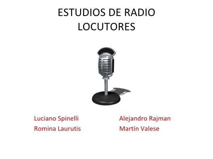 ESTUDIOS DE RADIO LOCUTORES Luciano Spinelli  Alejandro Rajman Romina Laurutis Martín Valese